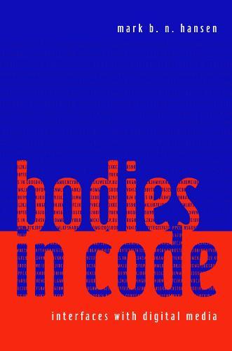 Bodies in Code: Interfaces with Digital Media (Hardback)