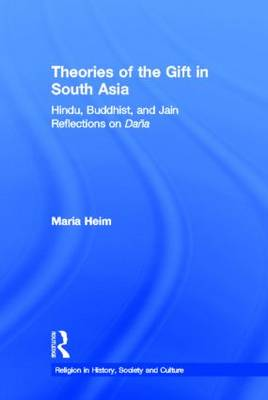 Theories of the Gift in South Asia: Hindu, Buddhist, and Jain Reflections on Dana - Religion in History, Society and Culture (Hardback)