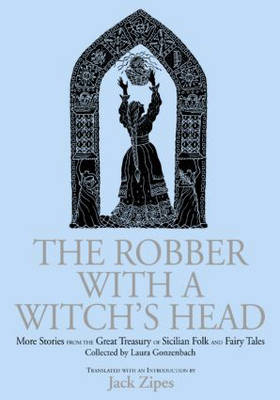 The Robber with a Witch's Head: More Stories from the Great Treasury of Sicilian Folk and Fairy Tales Collected by Laura Gonzenbach (Hardback)