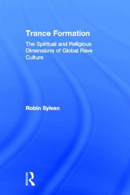 Trance Formation: The Spiritual and Religious Dimensions of Global Rave Culture (Hardback)