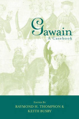 Gawain: A Casebook - Arthurian Characters and Themes (Hardback)