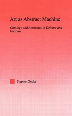 Art as Abstract Machine: Ontology and Aesthetics in Deleuze and Guattari (Hardback)