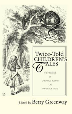 Twice-Told Children's Tales: The Influence of Childhood Reading on Writers for Adults - Children's Literature and Culture (Hardback)