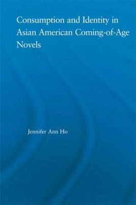 Consumption and Identity in Asian American Coming-of-Age Novels - Studies in Asian Americans (Hardback)
