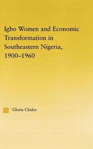 Igbo Women and Economic Transformation in Southeastern Nigeria, 1900-1960 - African Studies (Hardback)