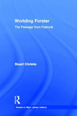 Worlding Forster: The Passage from Pastoral - Studies in Major Literary Authors 37 (Hardback)