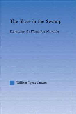 The Slave in the Swamp: Disrupting the Plantation Narrative - Literary Criticism and Cultural Theory (Hardback)