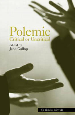 Polemic: Critical or Uncritical - Essays from the English Institute (Paperback)