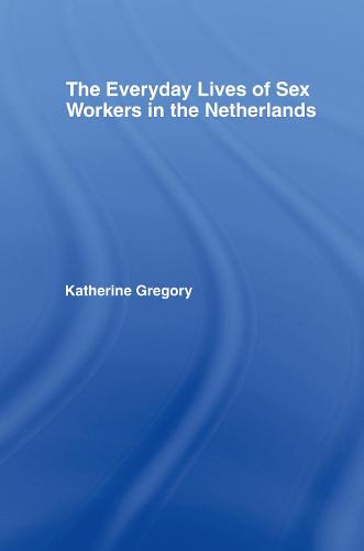 The Everyday Lives of Sex Workers in the Netherlands - New Approaches in Sociology (Hardback)