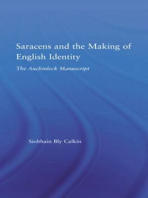 Saracens and the Making of English Identity: The Auchinleck Manuscript - Studies in Medieval History and Culture 31 (Hardback)