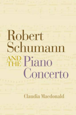 Robert Schumann and the Piano Concerto (Hardback)