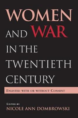 Women and War in the Twentieth Century: Enlisted with or without Consent (Paperback)