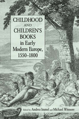 Childhood and Children's Books in Early Modern Europe, 1550-1800 (Hardback)