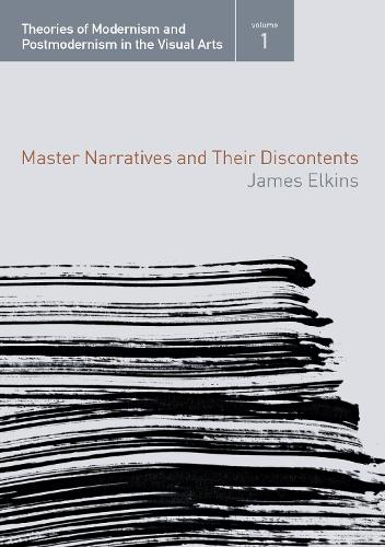 Master Narratives and their Discontents - Theories of Modernism and Postmodernism in the Visual Arts (Paperback)