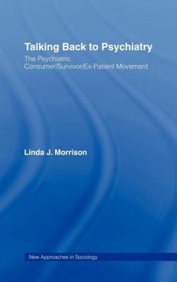 Talking Back to Psychiatry: The Psychiatric Consumer/Survivor/Ex-Patient Movement - New Approaches in Sociology (Hardback)