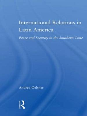 International Relations in Latin America: Peace and Security in the Southern Cone (Hardback)