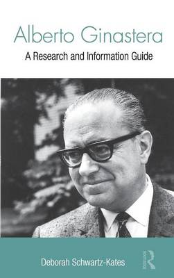 Alberto Ginastera: A Research and Information Guide - Routledge Music Bibliographies (Hardback)