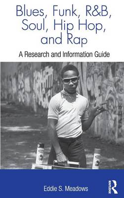 Blues, Funk, Rhythm and Blues, Soul, Hip Hop, and Rap: A Research and Information Guide (Hardback)