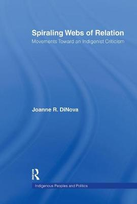Spiraling Webs of Relation: Movements Toward an Indigenist Criticism - Indigenous Peoples and Politics (Hardback)