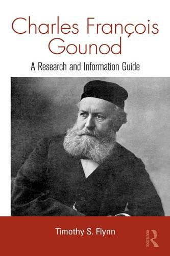 Charles Francois Gounod: A Research and Information Guide - Routledge Music Bibliographies (Hardback)