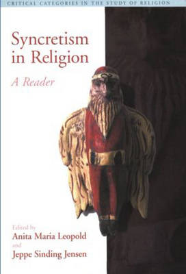 Syncretism in Religion: A Reader - Critical Categories in the Study of Religion (Paperback)