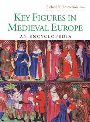 Key Figures in Medieval Europe: An Encyclopedia - Routledge Encyclopedias of the Middle Ages (Hardback)