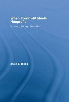 When For-Profit Meets Nonprofit: Educating Through the Market (Hardback)