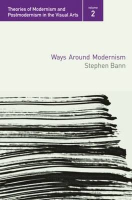 Ways Around Modernism - Theories of Modernism and Postmodernism in the Visual Arts (Paperback)