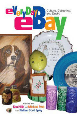 Everyday eBay: Culture, Collecting, and Desire (Paperback)