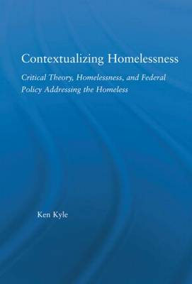 Contextualizing Homelessness: Towards a Critical Theory of Homelessness - New Approaches in Sociology (Hardback)