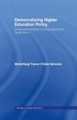 Democratizing Higher Education Policy: Constraints of Reform in Post-Apartheid South Africa - RoutledgeFalmer Studies in Higher Education (Hardback)