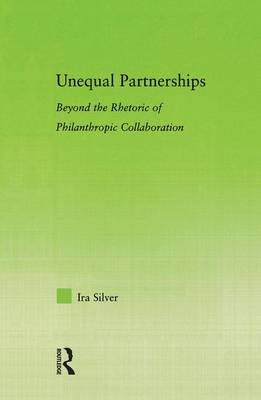 Unequal Partnerships: Beyond the Rhetoric of Philanthropic Collaboration - New Approaches in Sociology (Hardback)