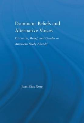 Dominant Beliefs and Alternative Voices: Discourse, Belief, and Gender in American Study - RoutledgeFalmer Studies in Higher Education (Hardback)