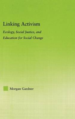 Linking Activism: Ecology, Social Justice, and Education for Social Change - New Approaches in Sociology (Hardback)