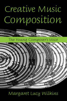 Creative Music Composition: The Young Composer's Voice (Hardback)