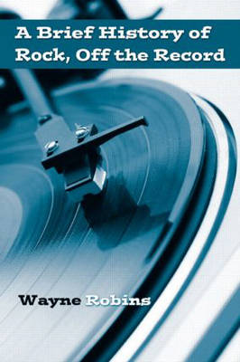 A Brief History of Rock, Off the Record (Paperback)