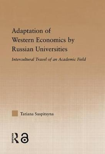 Adaptation of Western Economics by Russian Universities: Intercultural Travel of an Academic Field (Hardback)