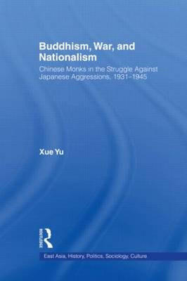 Buddhism, War, and Nationalism: Chinese Monks in the Struggle Against Japanese Aggression 1931-1945 (Hardback)