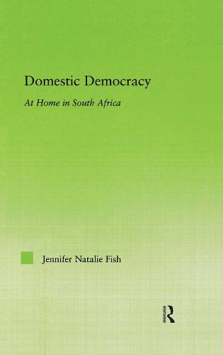 Domestic Democracy: At Home in South Africa - New Approaches in Sociology (Hardback)