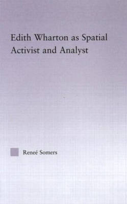 Edith Wharton as Spatial Activist and Analyst - Studies in Major Literary Authors (Hardback)
