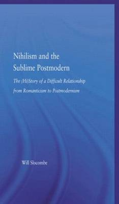 Nihilism and the Sublime Postmodern - Literary Criticism and Cultural Theory (Hardback)
