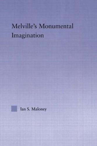 Melville's Monumental Imagination - Studies in Major Literary Authors (Hardback)