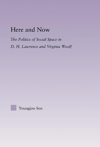 Here and Now: The Politics of Social Space in D.H. Lawrence and Virginia Woolf - Literary Criticism and Cultural Theory (Hardback)