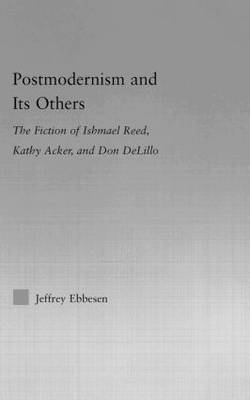 Postmodernism and its Others: The Fiction of Ishmael Reed, Kathy Acker, and Don DeLillo - Literary Criticism and Cultural Theory (Hardback)