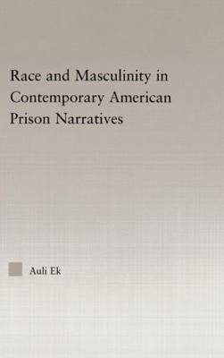 Race and Masculinity in Contemporary American Prison Novels - Studies in African American History and Culture (Hardback)