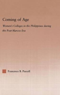 Coming of Age: Women's Colleges in the Philippines During the Post-Marcos Era (Hardback)