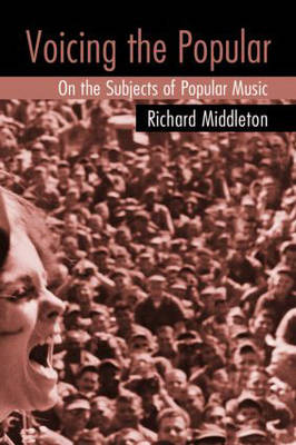 Voicing the Popular: On the Subjects of Popular Music (Paperback)