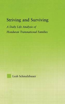 Striving and Surviving: A Daily Life Analysis of Honduran Transnational Families - New Approaches in Sociology (Hardback)