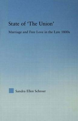 State of 'The Union': Marriage and Free Love in the Late 1800s - Studies in American Popular History and Culture (Hardback)