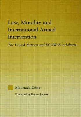 Law, Morality, and International Armed Intervention: The United Nations and ECOWAS - African Studies (Hardback)